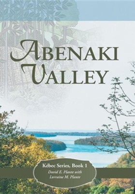 Abenaki Valley: Kebec Series, Book 1  -     By: David E. Plante, Lorraine M. Plante
