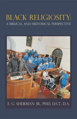 Black Religiosity: A Biblical and Historical Perspective  -     By: D.A. Sherman Jr.