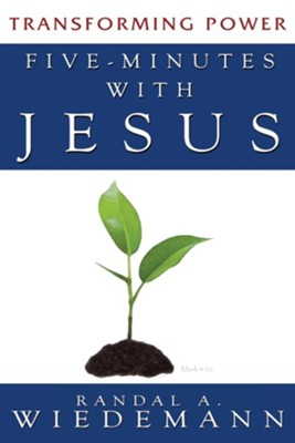 Five Minutes with Jesus: Transforming Power  -     By: Randal A. Wiedemann