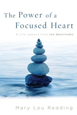 The Power of a Focused Heart: 8 Life Lessons from the Beatitudes  -     By: Mary Lou Redding