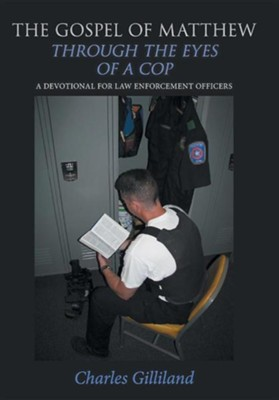 The Gospel of Matthew Through the Eyes of a Cop: A Devotional for Law Enforcement Officers  -     By: Charles Gilliland