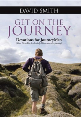 Get on the Journey: Devotions for Journeymen (That Can Also Be Read by Women on the Journey)  -     By: David Smith