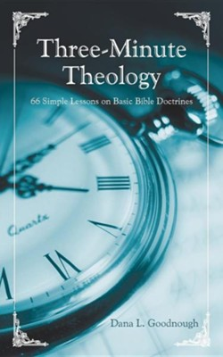 Three-Minute Theology: Three-Minute Theology  -     By: Dana L. Goodnough