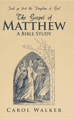 The Gospel of Matthew: A Bible Study  -     By: Carol Walker