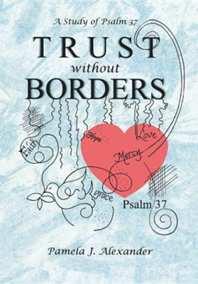 Trust Without Borders: A Study of Psalm 37  -     By: Pamela J. Alexander