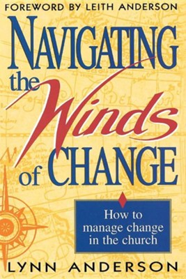 Navigating the Winds of Change: How to Manage Change in the Church  -     By: Leith Anderson