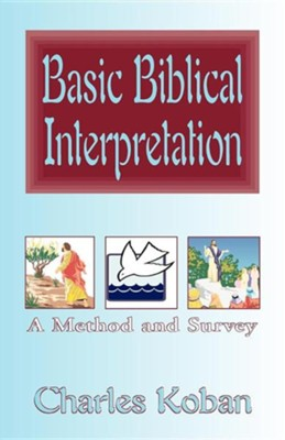 Basic Biblical Interpretation: A Method and Survey  -     By: Charles Koban