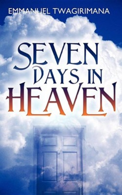Seven Days in Heaven  -     By: Emmanuel Twagirimana