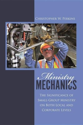 Ministry Mechanics  -     By: Christopher W. Perkins