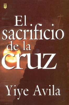 El Sacrificio de la Cruz  -     By: Yiye Avila