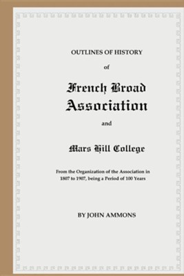 Outlines of History of French Broad Association and Mars Hill College: From the Organization of the Association in 1807 to 1907, Being a Period of 100  -     By: John Ammons
