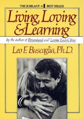 Living Loving and Learning  -     By: Leo F. Buscaglia