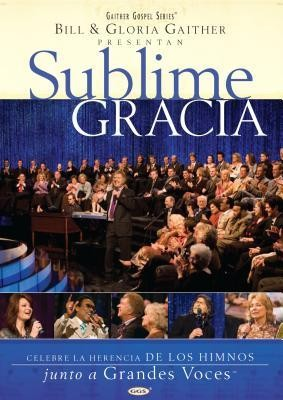 Sublime gracia amazing grace spanish bill gaither gloria sublime gracia amazing grace spanish by bill gaither gloria gaither fandeluxe