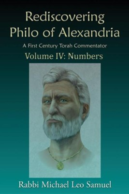 Rediscovering Philo of Alexandria, a First Century Torah Commentator - Volume IV: Numbers  -     By: Michael Leo Samuel