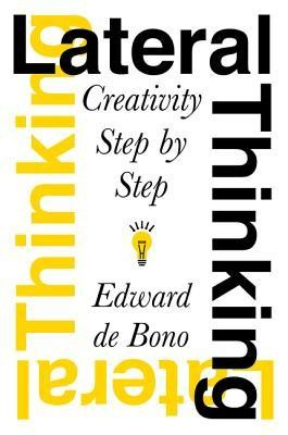 Lateral Thinking: Creativity Step by Step  -     By: Edward de Bono