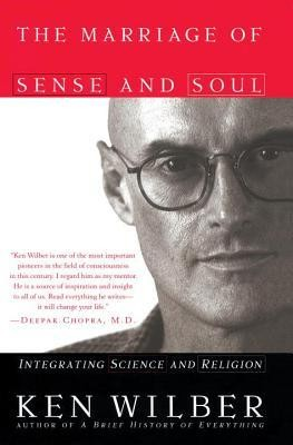The Marriage of Sense and Soul: Integrating Science and Religion  -     By: Ken Wilber