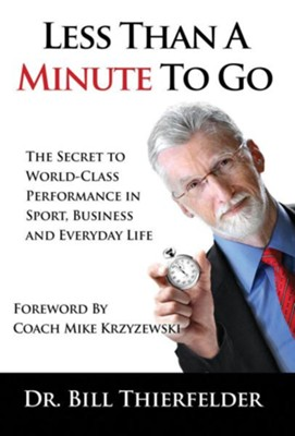 Less Than a Minute to Go: The Secret to World-Class Performance in Sport, Business and Everyday Life  -     By: Bill Thierfelder, Mike Krzyzewski