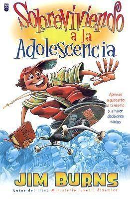 Sobreviviendo a la Adolescencia: Surviving Adolescence  -     By: Jim Burns