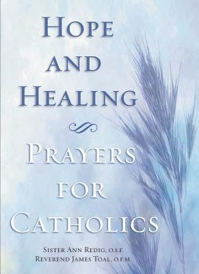 Hope and Healing: Prayers for Catholics  -     By: Ann Redig, James Toal