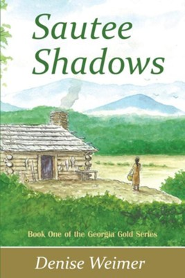 Sautee Shadows: Book One of the Georgia Gold Series  -     By: Denise Weimer