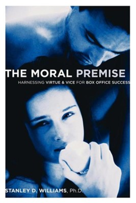 The Moral Premise: Harnessing Virtue & Vice for Box Office Success  -     By: Stanley D. Williams