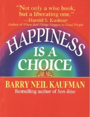 Happiness Is a Choice  -     By: Barry Neil Kaufman