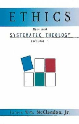 Ethics: Systematic Theology, Volume 1 (Revised Edition)  -     By: James Wm. McClendon Jr.
