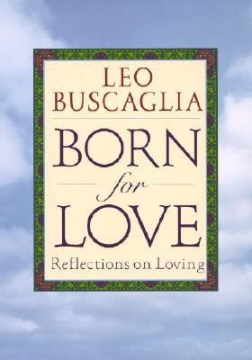 Born for Love: Reflections on Loving  -     By: Leo F. Buscaglia