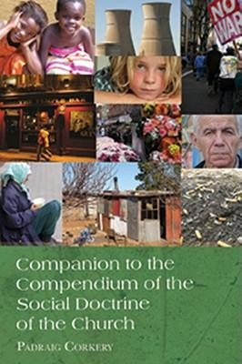 Companion to the Compendium of the Social Doctrine of the Church  -     By: Padraig Corkery