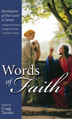 Words of Faith: Revelations of Our Lord to Saints: Margaret of Cortona, Bridget of Sweden, and Catherine of Siena  -     By: Craig Turner