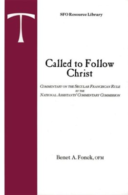 Called to Follow Christ: Commentary on the Secular Franciscan Rule  -     Edited By: Benet A. Fonck     By: Benet A. Fonck(ED.)