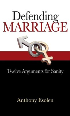 Defending Marriage: Twelve Arguments for Sanity  -     By: Anthony Esolen