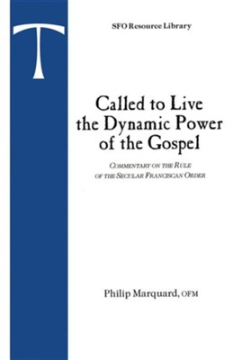 Called to Live the Dynamic Power of the Gospel: Commentary on the Rule of the Secular Franciscan Order  -     By: Philip Marquand