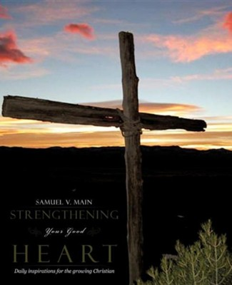 Strengthening Your Good Heart  -     By: Samuel V. Main
