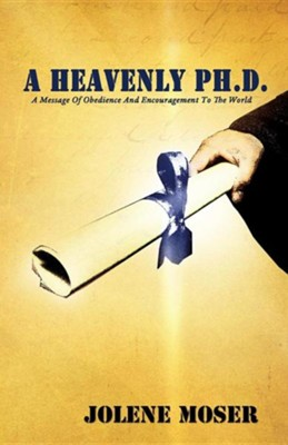 A Heavenly PH.D.  -     By: Jolene Moser