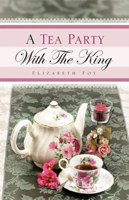 A Tea Party with the King  -     By: Elizabeth Foy