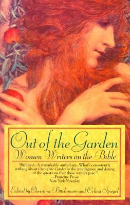 Out of the Garden: Women Writers on the Bible  -     Edited By: Christina Buchmann, Celina Spiegel     By: Christina Buchmann(ED.) & Celina Spiegel(ED.)