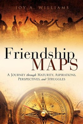 Friendship MAPS A Journey through Maturity, Aspirations, Perspectives, and Struggles  -     By: Joy Williams