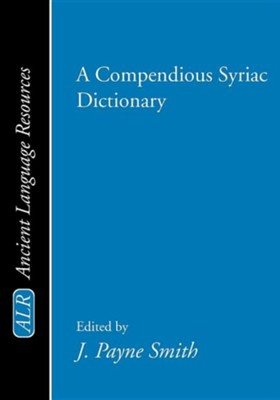A Compendious Syriac Dictionary  -     Edited By: J. Payne Smith     By: R. Payne Smith