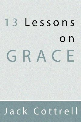 13 Lessons on Grace  -     By: Jack Cottrell