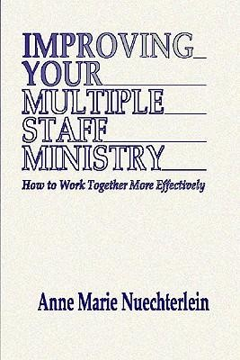 Improving Your Multiple Staff Ministry  -     By: Anne Marie Nuechterlein