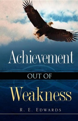 Achievement Out of Weakness  -     By: R.E. Edwards