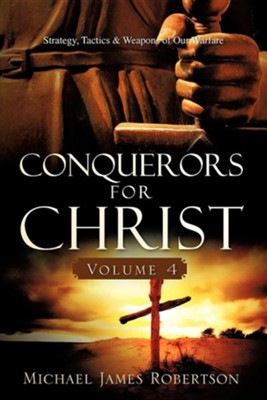 Conquerors for Christ, Volume 4  -     By: Michael James Robertson