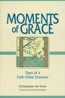 Moments of Grace: Days of a Faith-Filled Dreamer  -     By: Christopher De Vinck, Ronald Rolheiser