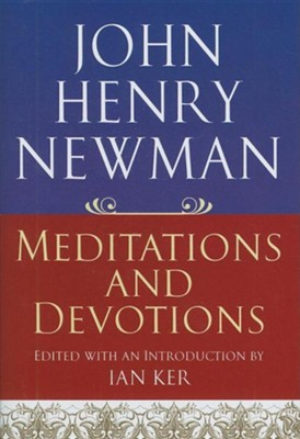 John Henry Newman: Meditations and Devotions  -     Edited By: Ian Ker