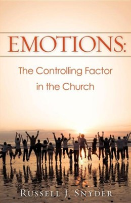 Emotions: The Controlling Factor in the Church  -     By: Russell J. Snyder