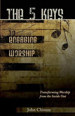 The 5 Keys to Engaging Worship, Edition 0002New Publisher  -     By: John Chisum