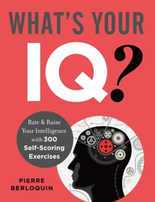 What's Your IQ?: Rate and Raise Your Intelligence with 300 Self-Scoring Puzzles  -     By: Pierre Berloquin