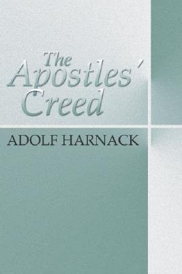 Apostles' Creed  -     Edited By: Thomas B. Saunders     By: Adolf Harnack