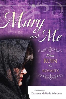 Mary and Me from Ruin to Royalty  -     By: Daveena McWade Schronce